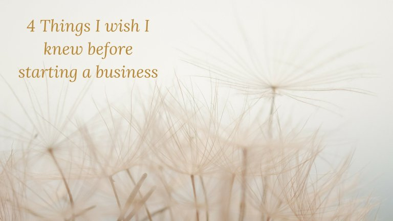 4 Things I wish I knew before starting a business