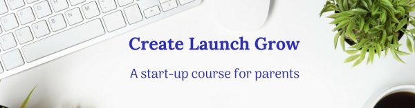 Create Launch Grow A start-up course for parents