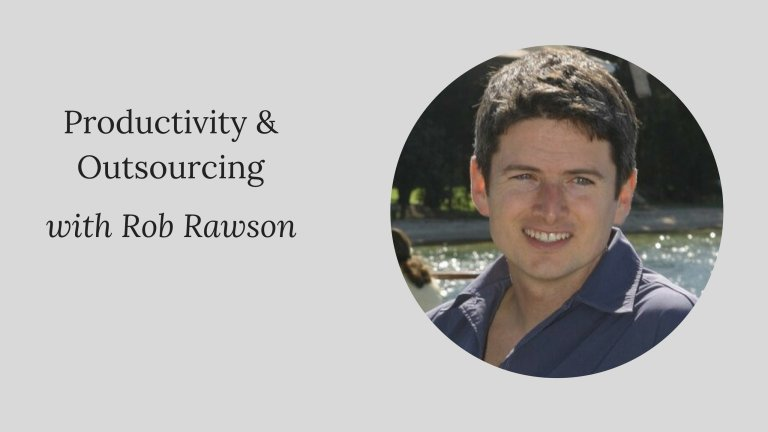 Productivity & Outsourcing with Rob Rawson