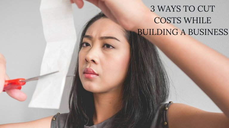 3 Ways To Cut Costs While Building A Business