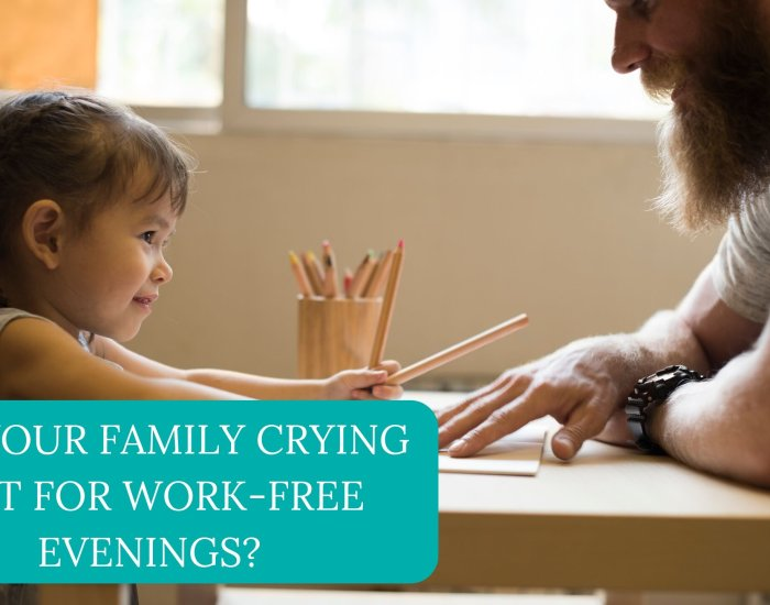 Are Your Family Crying Out For Work-Free Evenings?