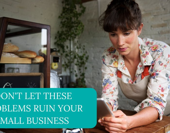 Don't Let These Problems Ruin Your Small Business