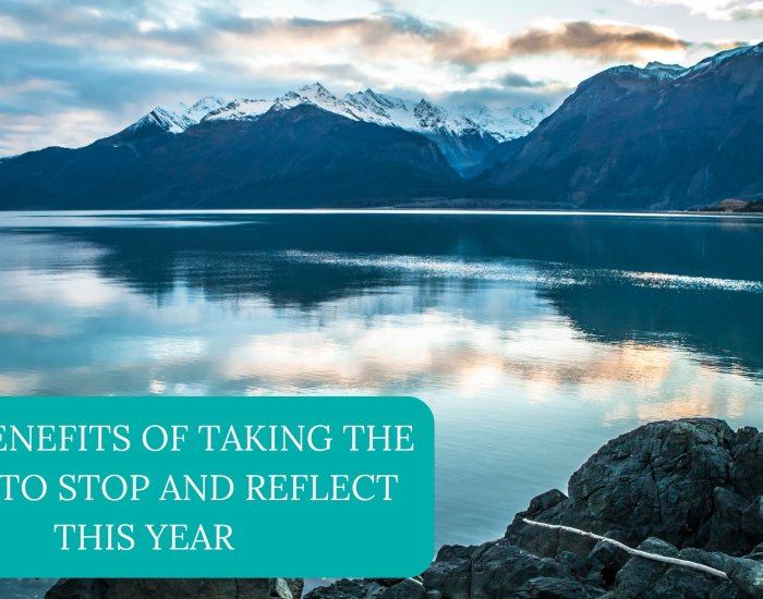 The Benefits of Taking The Time to Stop and Reflect This Year