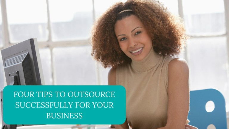 Four Tips To Outsource Successfully For Your Business