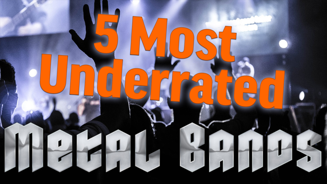 Top 5 Most Underrated Metal Bands