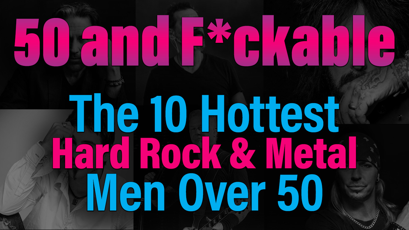 50 and Fuckable: 10 Hottest Hard Rock and Metal Men Over 50