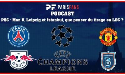 Podcast PSG - Manchester United, Leipzig et Istanbul Basaksehir, que penser du tirage en LDC ?