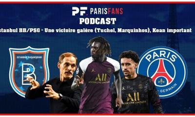 Podcast - Istanbul BB/PSG : Une victoire galère, Tuchel et Marquinhos, Kean important