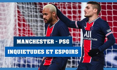 Podcast PSG - Equipe, inquiétudes et espoirs face à Manchester United