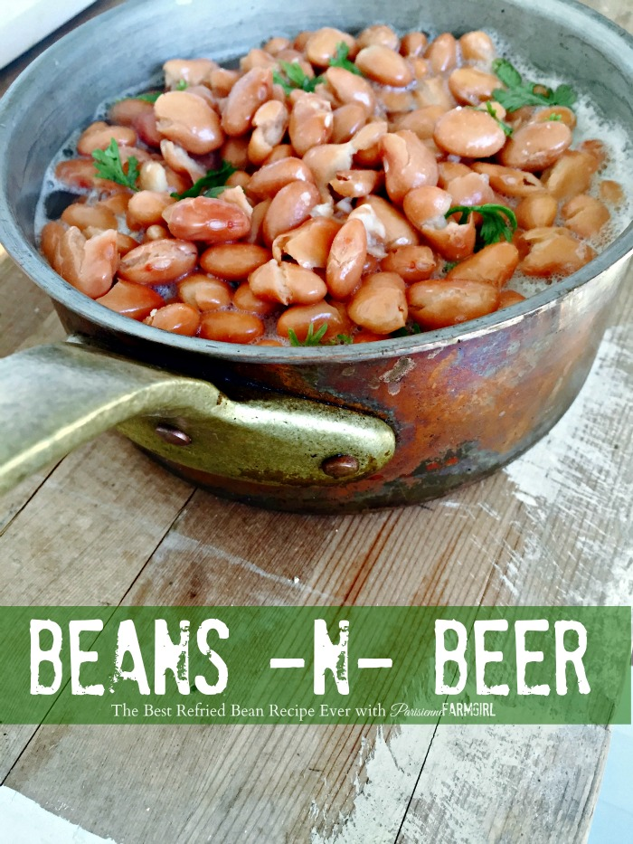 Beans and Beer: The Best Refried Bean Recipe Ever with Parisienne Farmgirl