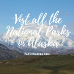 Visit all the National Park Sites in Alaska
