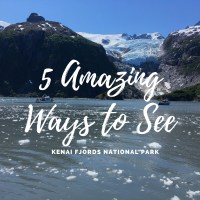 5 Amazing Ways to See Kenai Fjords National Park