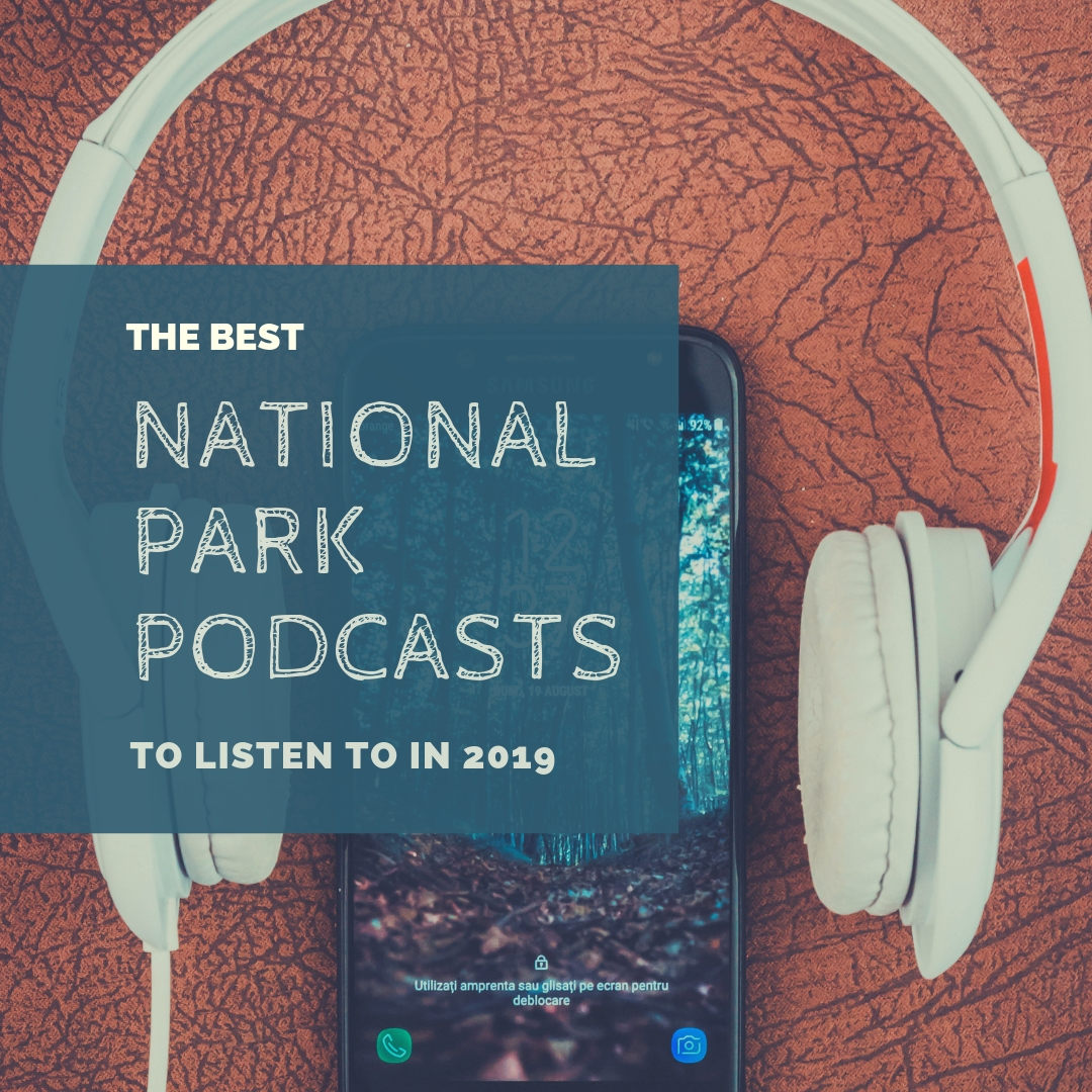 The Best National Park Podcasts to Listen to in 2019