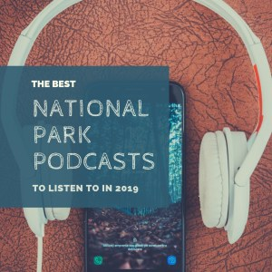 Everybody's National Parks the best national park podcasts
