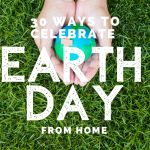 30 Ways to Celebrate Earth Day At Home