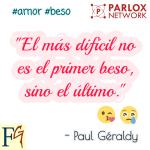 """""""El más difícil no es el primer beso sino el último."""" - Paul Géraldy"""
