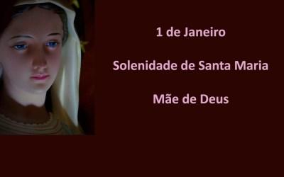 1 de Janeiro Solenidade de Santa Maria Mãe de Deus