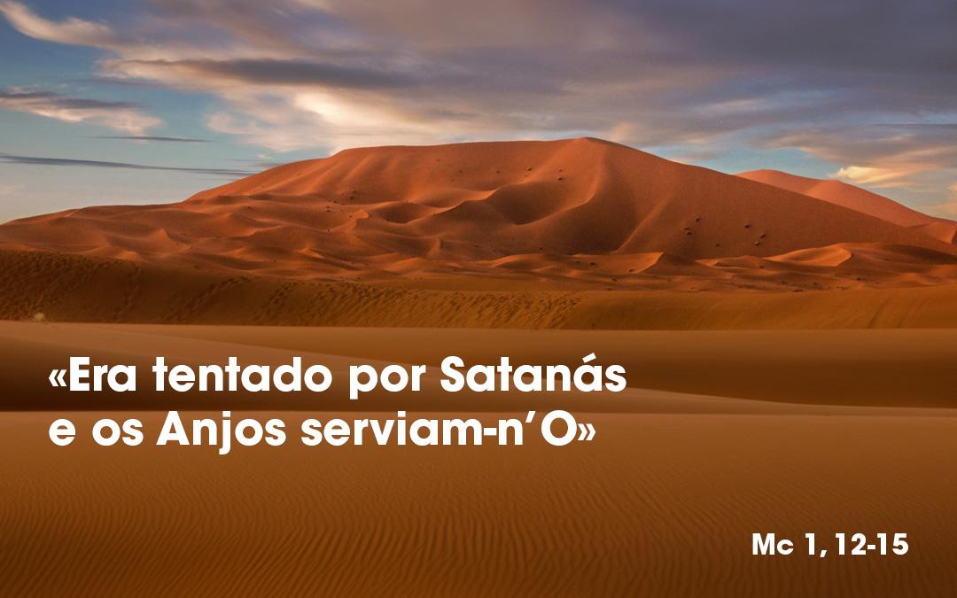 «Era tentado por Satanás e os Anjos serviam-n'O» (Mc 1, 12-15)