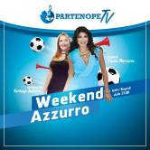 WEEKEND AZZURRO su PARTENOPE TV CANALE 188 CAMPANIA -CANALE 190 PUGLIA – SKY 823