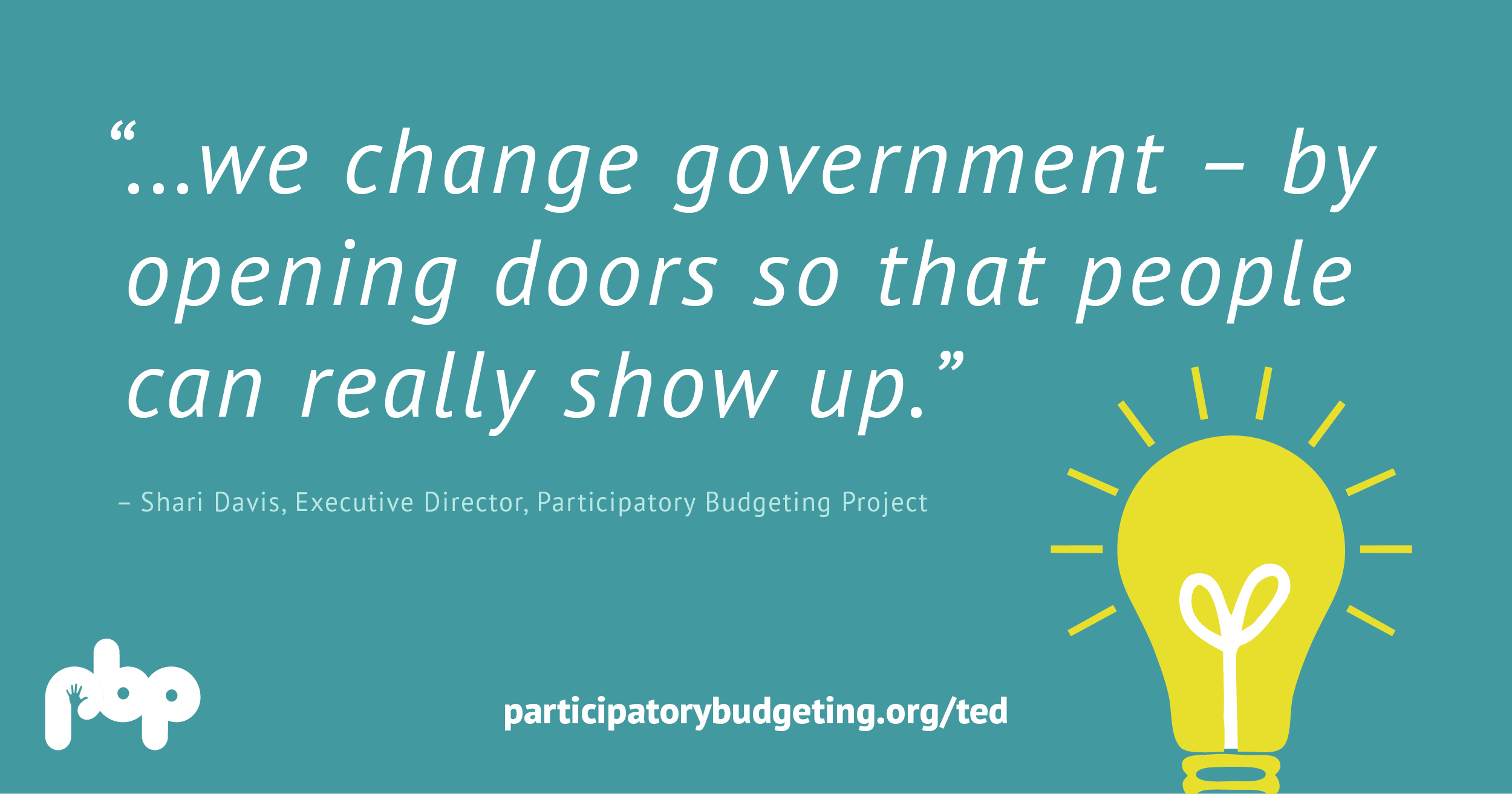 ...we change government - by opening doors so that people can really show up. - Shari Davis