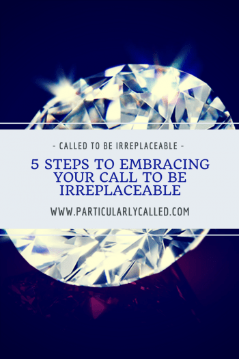 called-to-be-irreplaceable-5-steps
