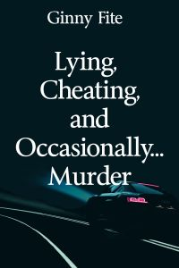 Lying, Cheating, and Occasionally Murder by Ginny Fite