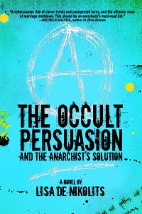 The Occult Persuasion and the Anarchist's Solution by Lisa de Nikolits
