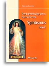 Der barmherzige Jesus hat mich vom Spiritismus befreit