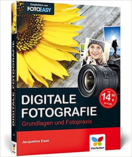 Digitale Fotografie Grundlagen und Fotopraxis