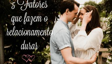5 FATORES QUE FAZEM O RELACIONAMENTO DURAR