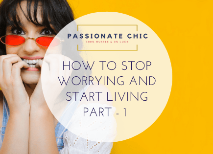 how-to-stop-worrying-and--start-living-passionatechic