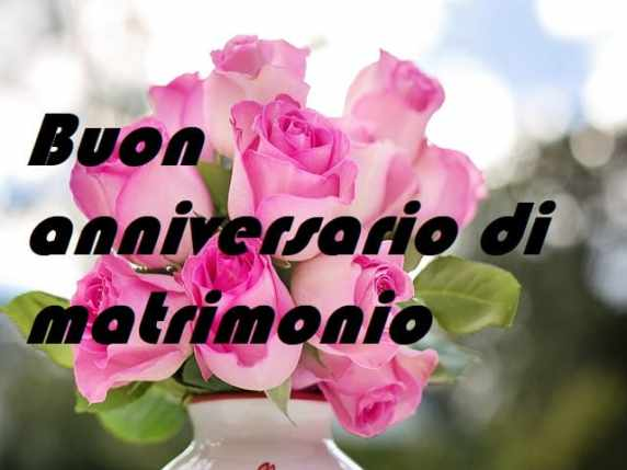 Auguri Per Anniversario Matrimonio.Buon Anniversario Le Immagini E Le Frasi Per Fare Gli Auguri In