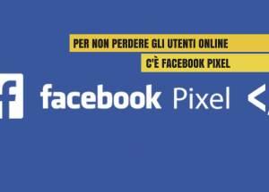 come-non-perdere-gli-utenti-online-con-facebook-pixel