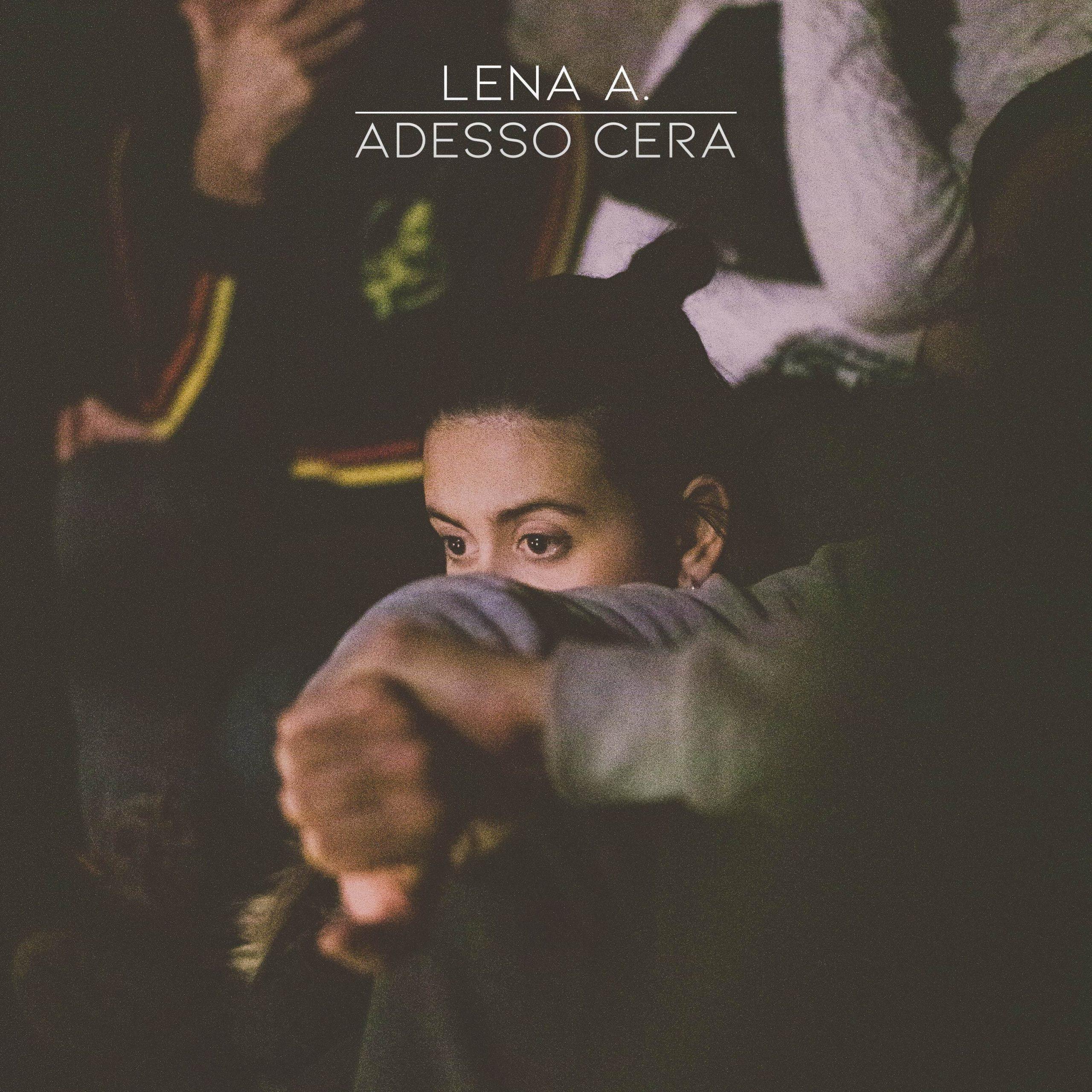 Lena A. presenta il nuovo singolo Adesso Cera