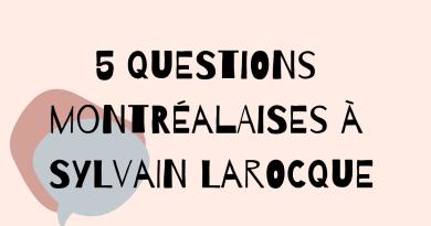 5 questions montréalaises à Sylvain Larocque