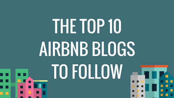 Top 10 Airbnb Blogs For Airbnb Hosts To Follow In 2019