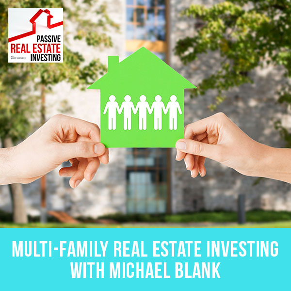 Multi-Family Real Estate Investing with Michael Blank   PREI 116