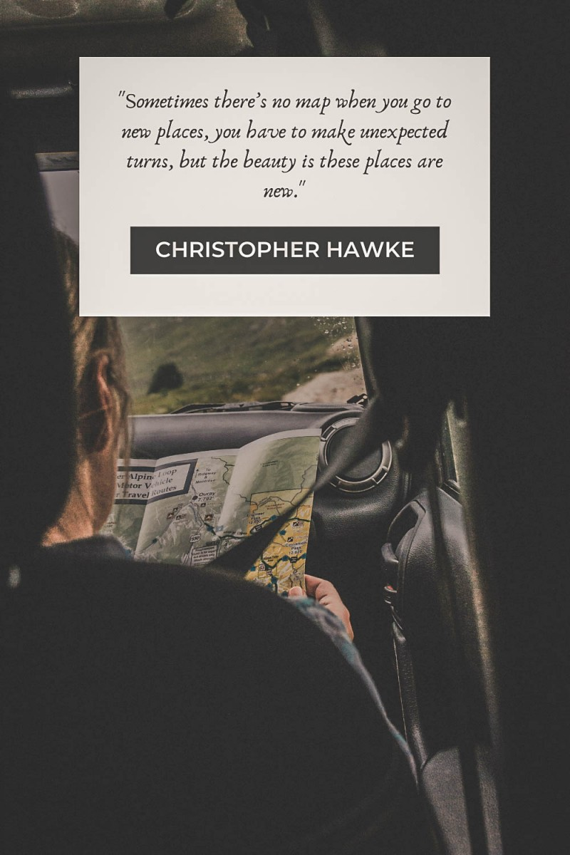 """""""Sometimes there's no map when you go to new places, you have to make unexpected turns, but the beauty is these places are new."""" - Christopher Hawke"""