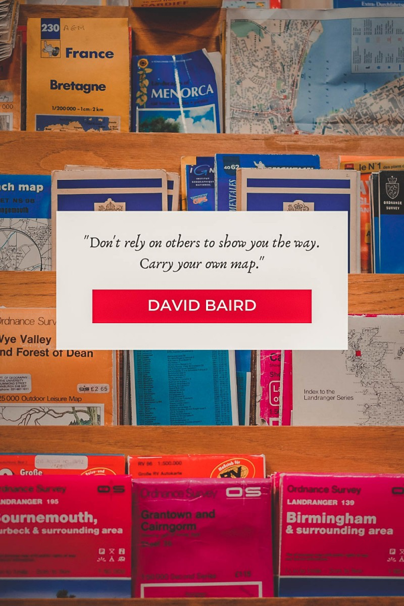 """map quotes """"Don't rely on others to show you the way. Carry your own map."""" - David Baird"""