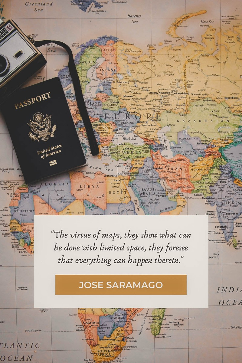 """map quotes """"The virtue of maps, they show what can be done with limited space, they foresee that everything can happen therein."""" - Jose Saramago"""