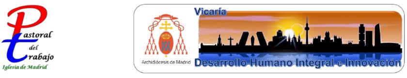 Pastoral del trabajo Madrid. Vicaría de Pastoral Social Desarrollo Humano Integral y la Innovación.