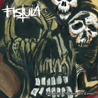 Fistula - The Shape Of Doom To Cumm))) LP