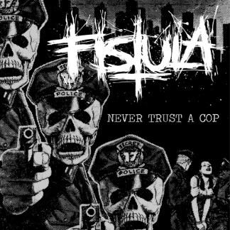"Fistula - Never Trust A Cop 7"" EP WHITE VINYL LTD/300"