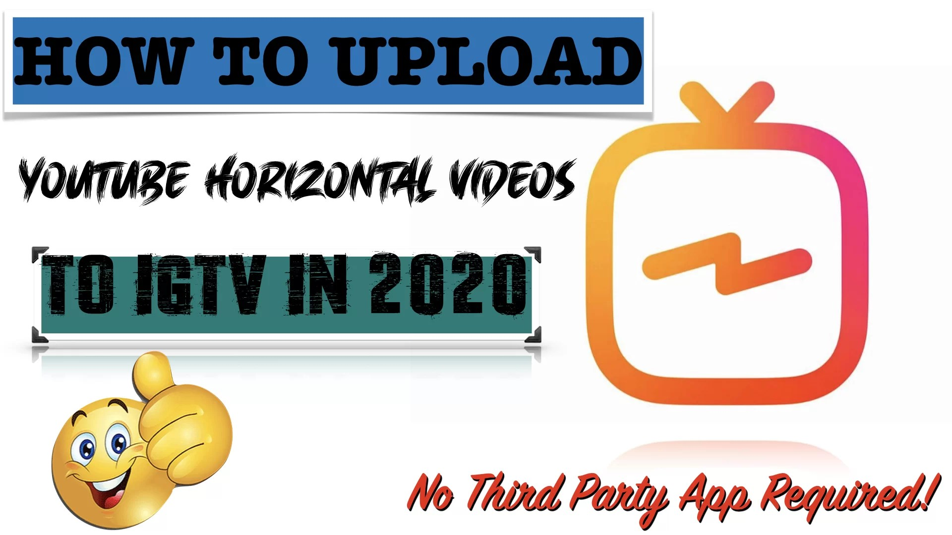 How_To_Upload_Youtube_Landscape_Horizontal_Videos_To_IGTV_In_2020_No_Third_Party_App.001