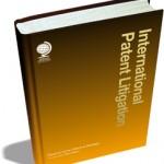 International Patent Litigation: Developing an Effective Strategy
