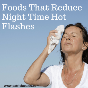 Foods That Reduce Night Time Hot Flashes