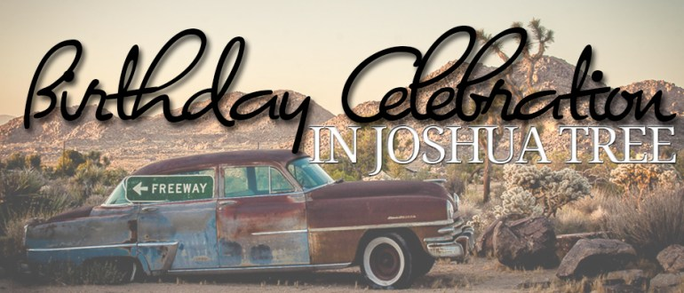 joshua tree birthday celebration