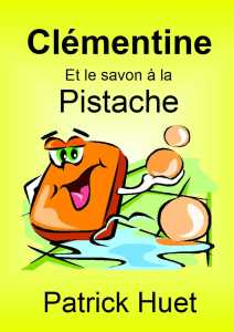 Clémentine et le savon à la pistache, une histoire de Patrick Huet. Conte pour enfants.
