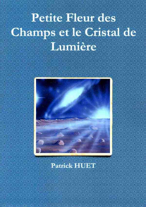 Roman Petite Fleur des Champs et le cristal de Lumière. Livre de Patrick Huet.