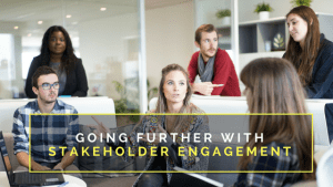 Going Further with Stakeholder Engagement